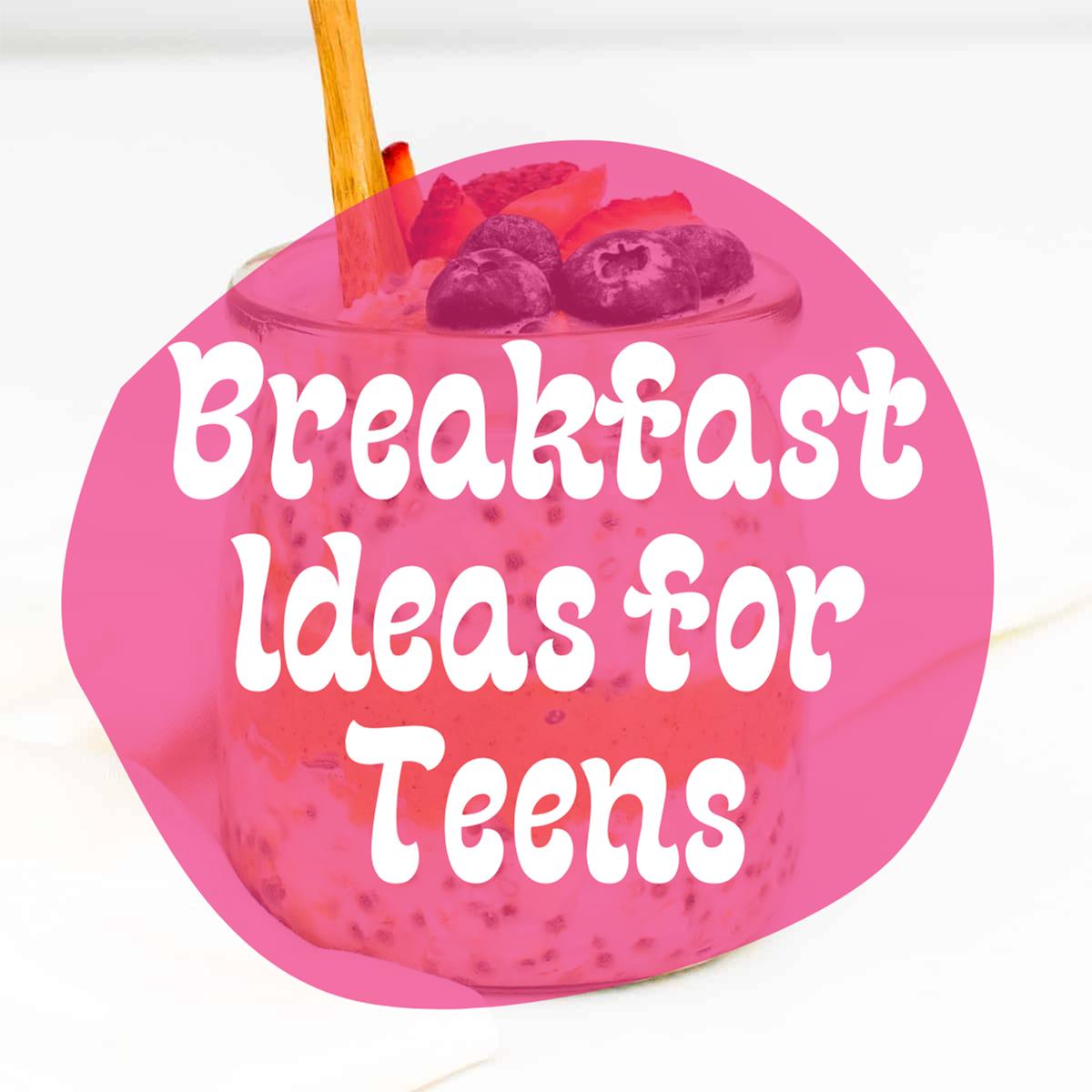 Breakfast Ideas For Teens