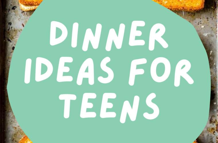 Dinner Ideas for Teens
