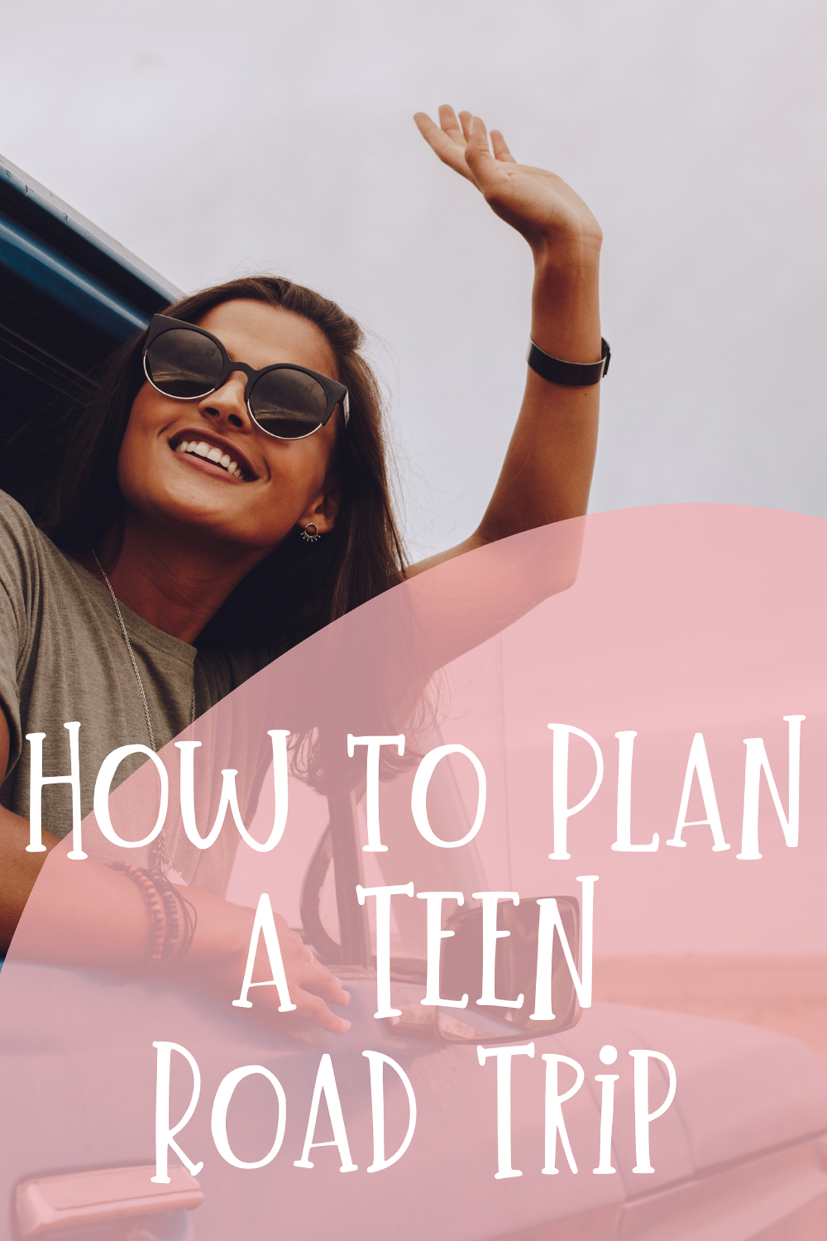 How to Plan a Teen Road Trip